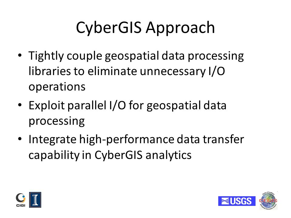 CyberGIS Approach Tightly couple geospatial data processing libraries to eliminate unnecessary I/O operations.
