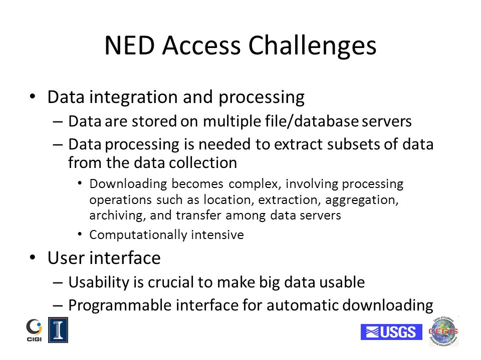 NED Access Challenges Data integration and processing User interface
