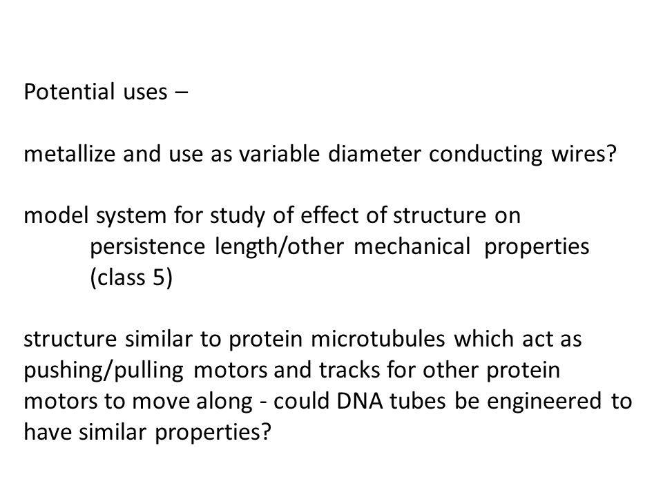Potential uses – metallize and use as variable diameter conducting wires