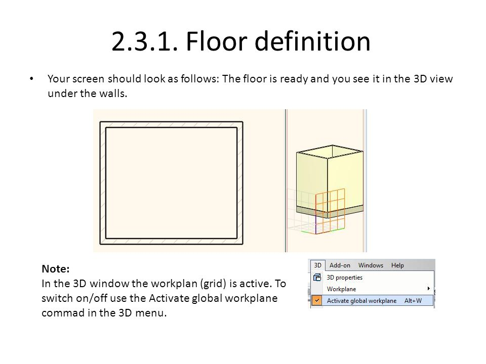 2.3.1. Floor definition Your screen should look as follows: The floor is ready and you see it in the 3D view under the walls.
