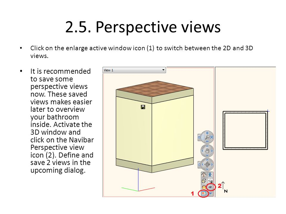 2.5. Perspective views Click on the enlarge active window icon (1) to switch between the 2D and 3D views.