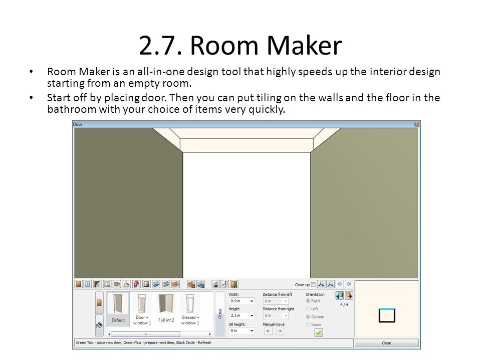 2.7. Room Maker Room Maker is an all-in-one design tool that highly speeds up the interior design starting from an empty room.
