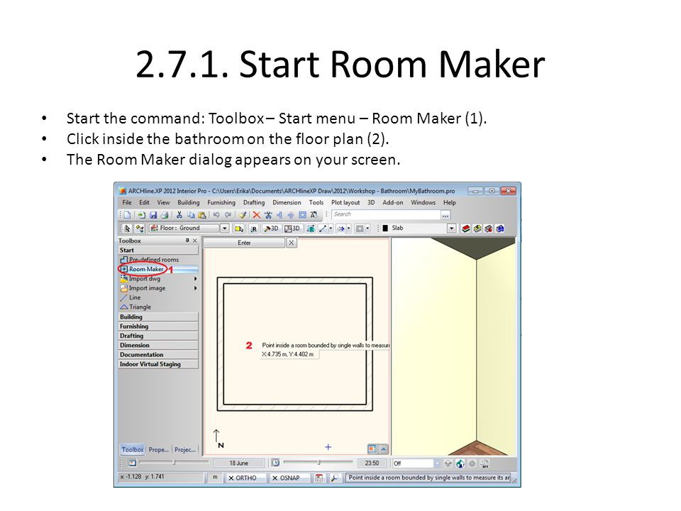2.7.1. Start Room Maker Start the command: Toolbox – Start menu – Room Maker (1). Click inside the bathroom on the floor plan (2).