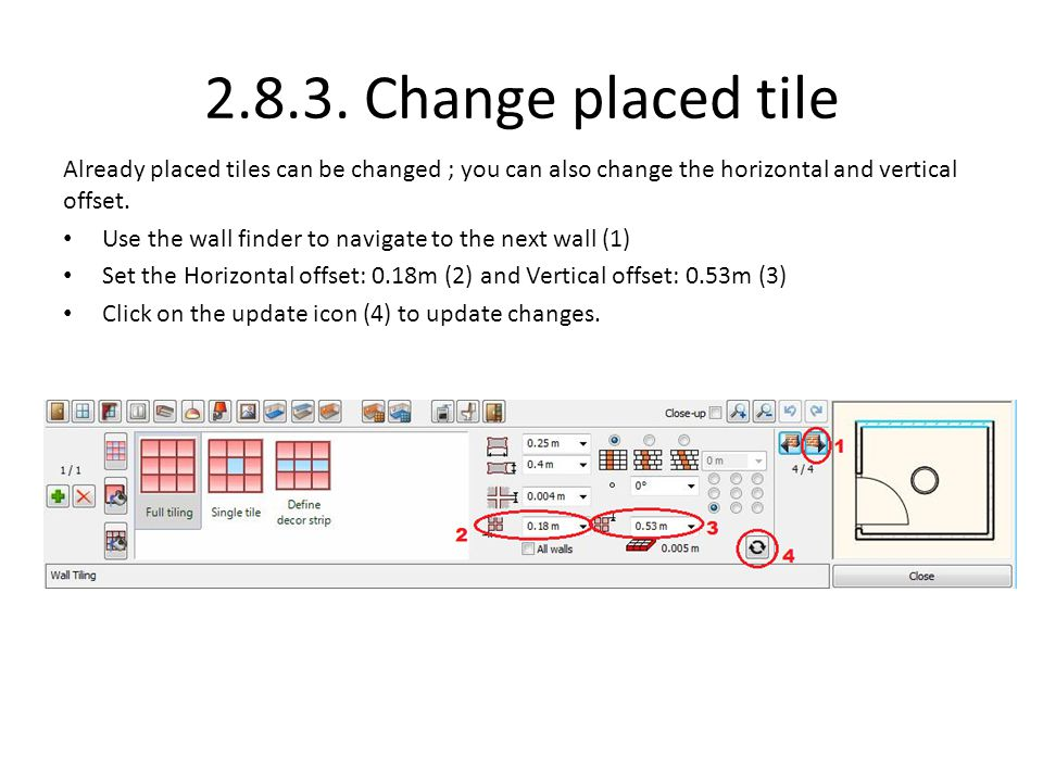 2.8.3. Change placed tile Already placed tiles can be changed ; you can also change the horizontal and vertical offset.