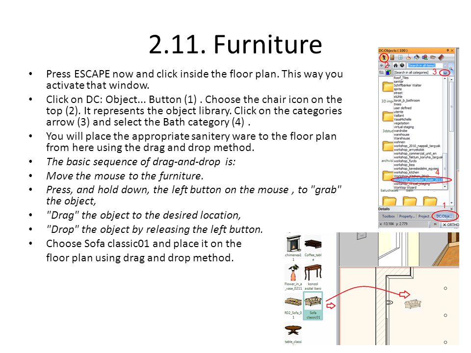 2.11. Furniture Press ESCAPE now and click inside the floor plan. This way you activate that window.