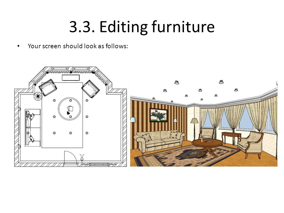 3.3. Editing furniture Your screen should look as follows:
