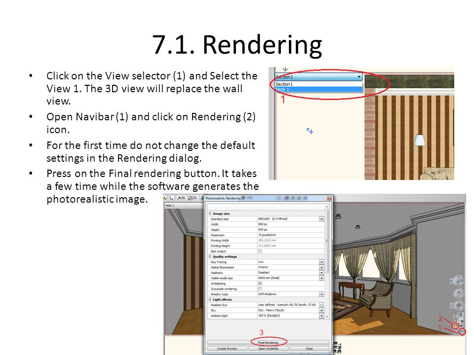 7.1. Rendering Click on the View selector (1) and Select the View 1. The 3D view will replace the wall view.