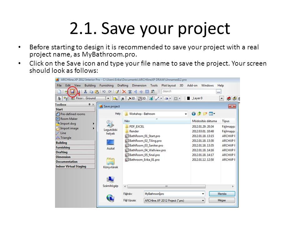 2.1. Save your project Before starting to design it is recommended to save your project with a real project name, as MyBathroom.pro.