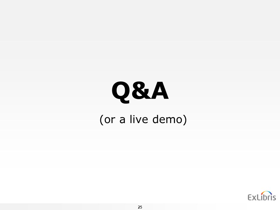 Q&A (or a live demo) 25
