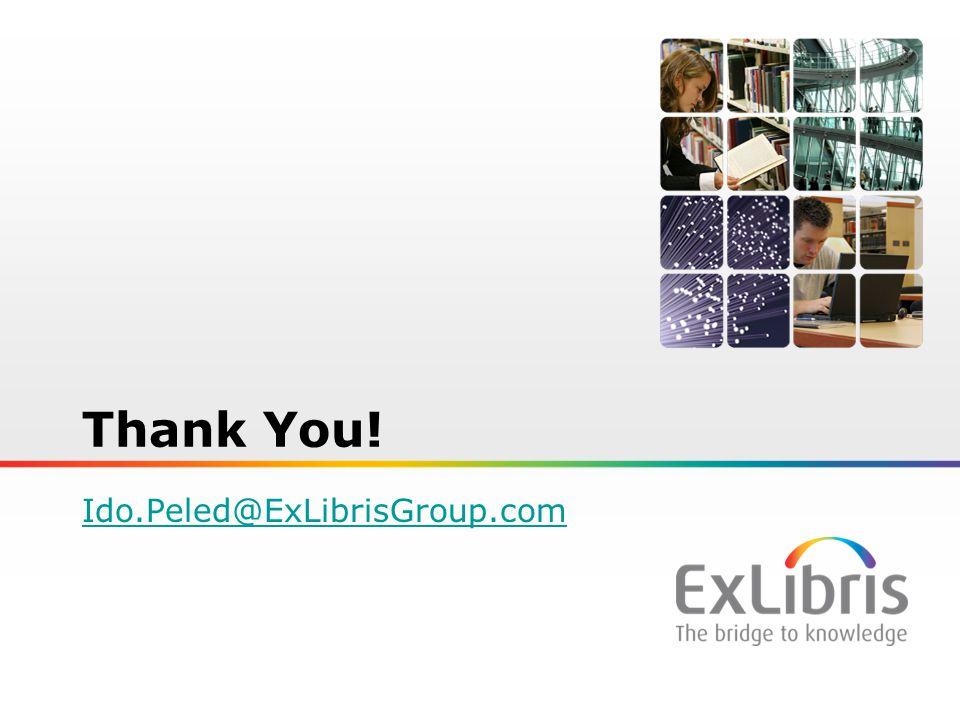 Thank You! Ido.Peled@ExLibrisGroup.com