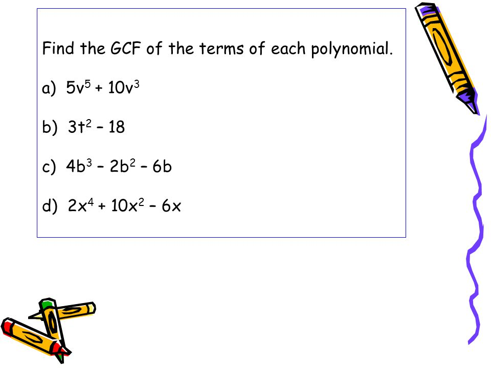 Find the GCF of the terms of each polynomial