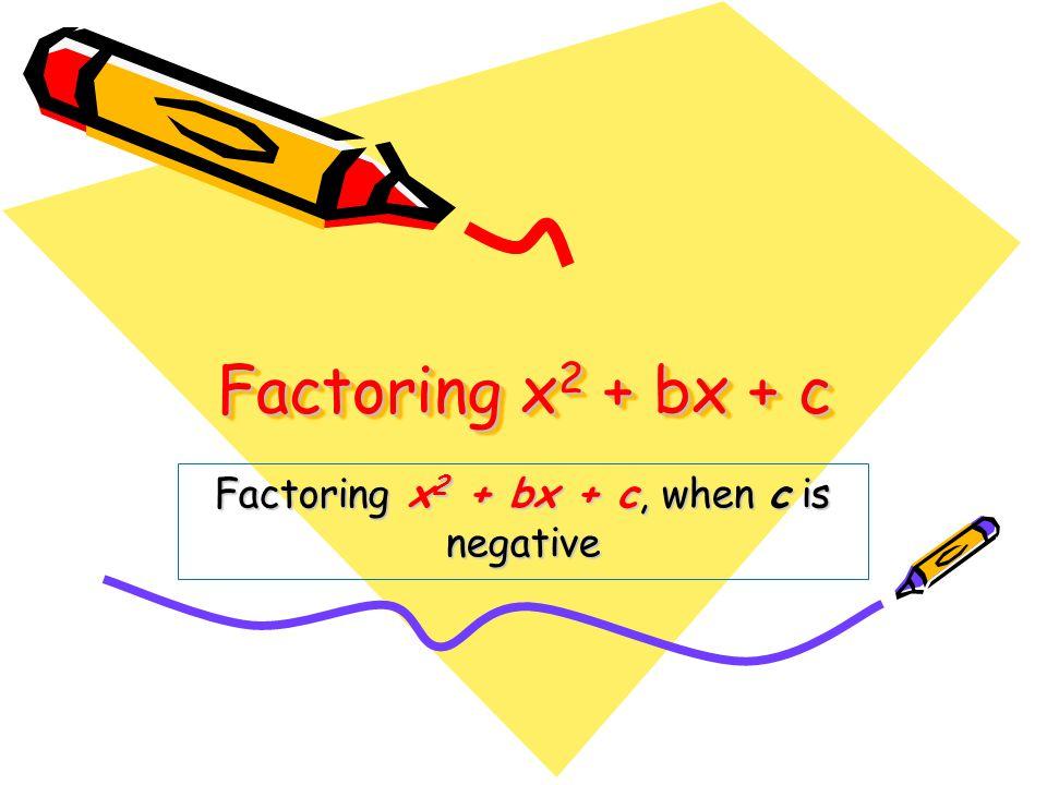 Factoring x2 + bx + c, when c is negative