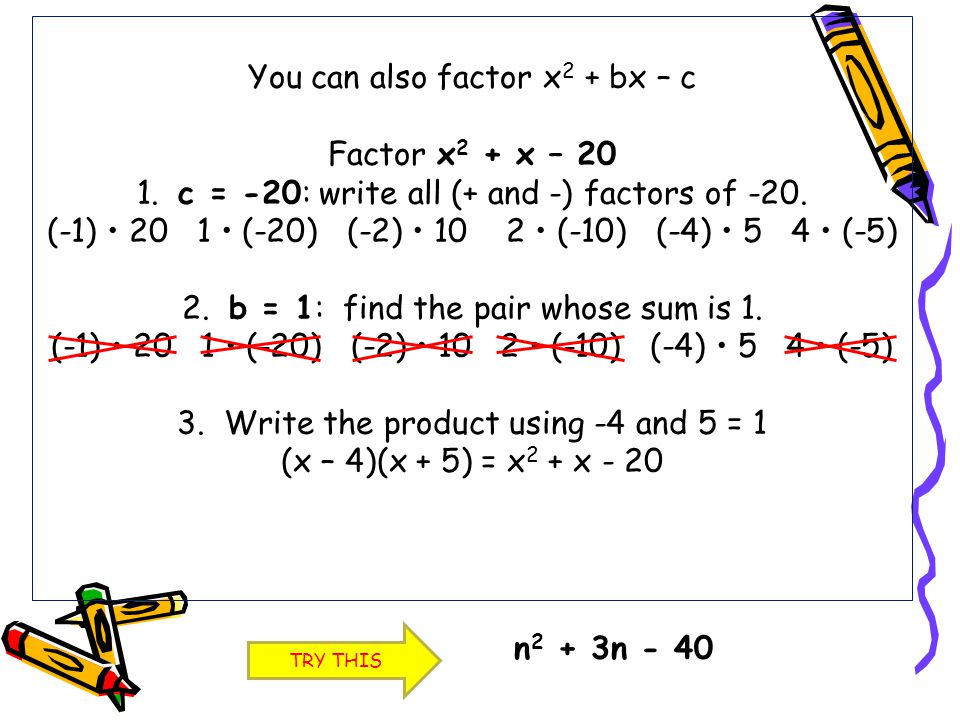 You can also factor x2 + bx – c Factor x2 + x – 20 1