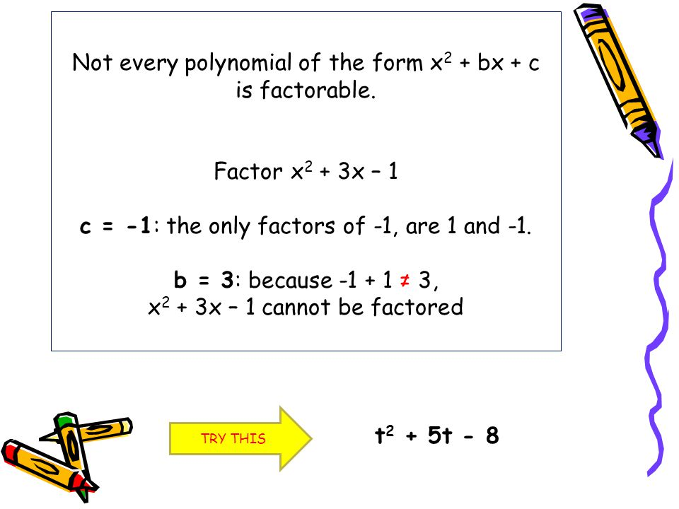 Not every polynomial of the form x2 + bx + c is factorable