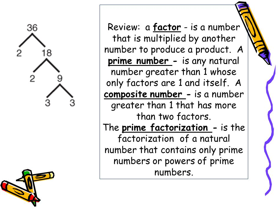 Review: a factor - is a number that is multiplied by another number to produce a product.