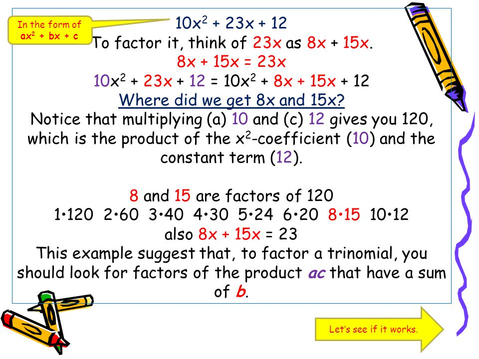 10x2 + 23x + 12 To factor it, think of 23x as 8x + 15x