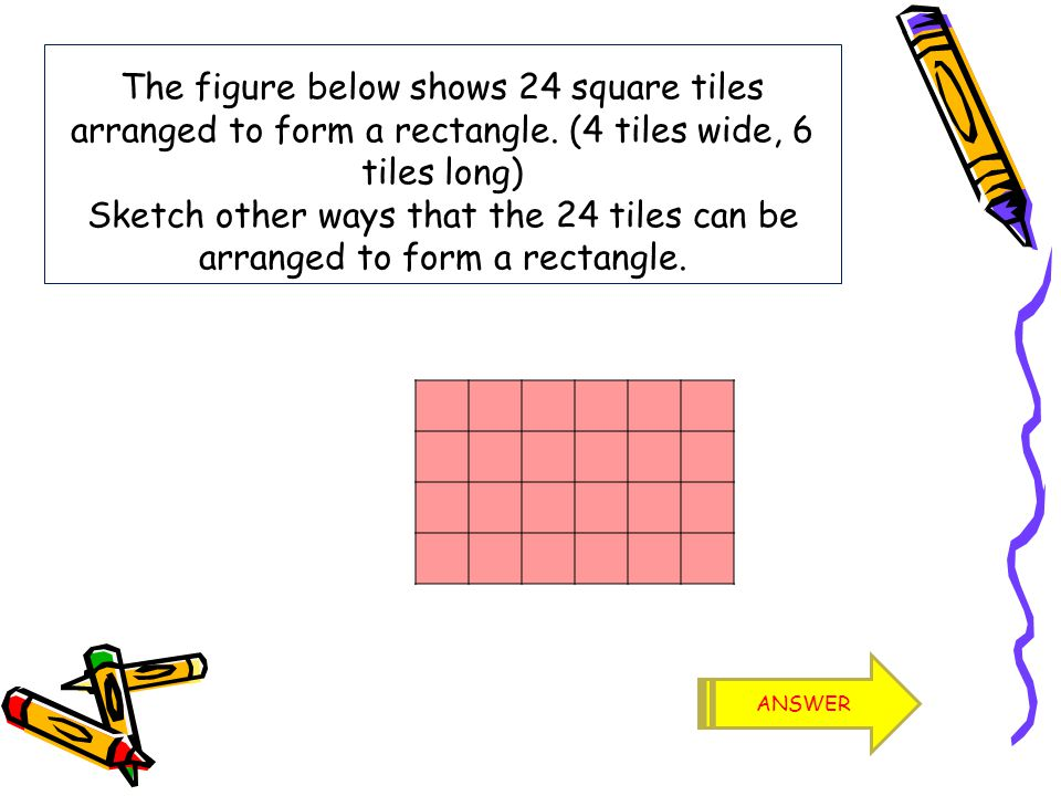 The figure below shows 24 square tiles arranged to form a rectangle