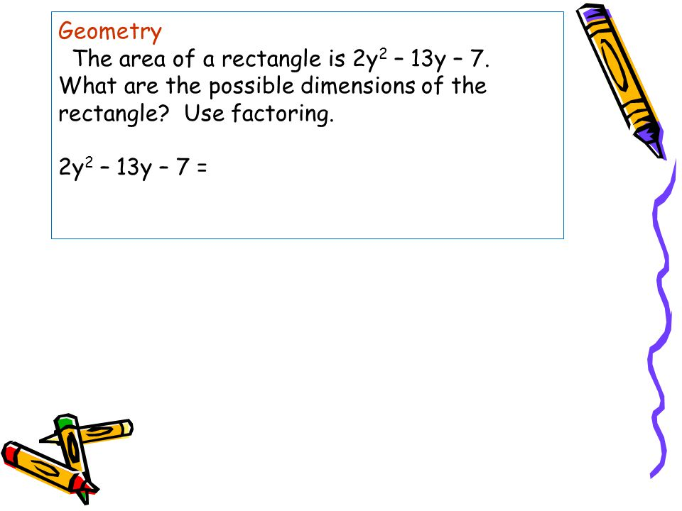 Geometry The area of a rectangle is 2y2 – 13y – 7