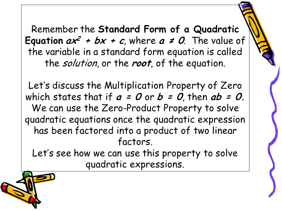 Remember the Standard Form of a Quadratic Equation ax2 + bx + c, where a ≠ 0.