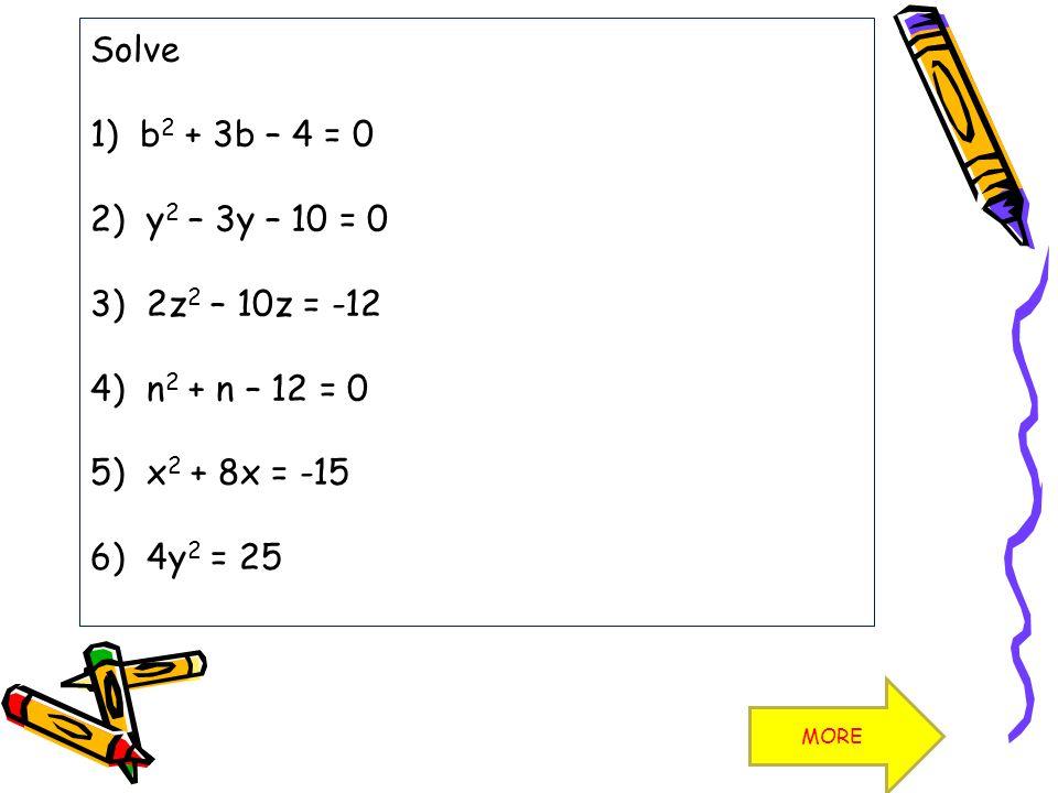 Solve 1) b2 + 3b – 4 = 0 2) y2 – 3y – 10 = 0 3) 2z2 – 10z = -12 4) n2 + n – 12 = 0 5) x2 + 8x = -15 6) 4y2 = 25