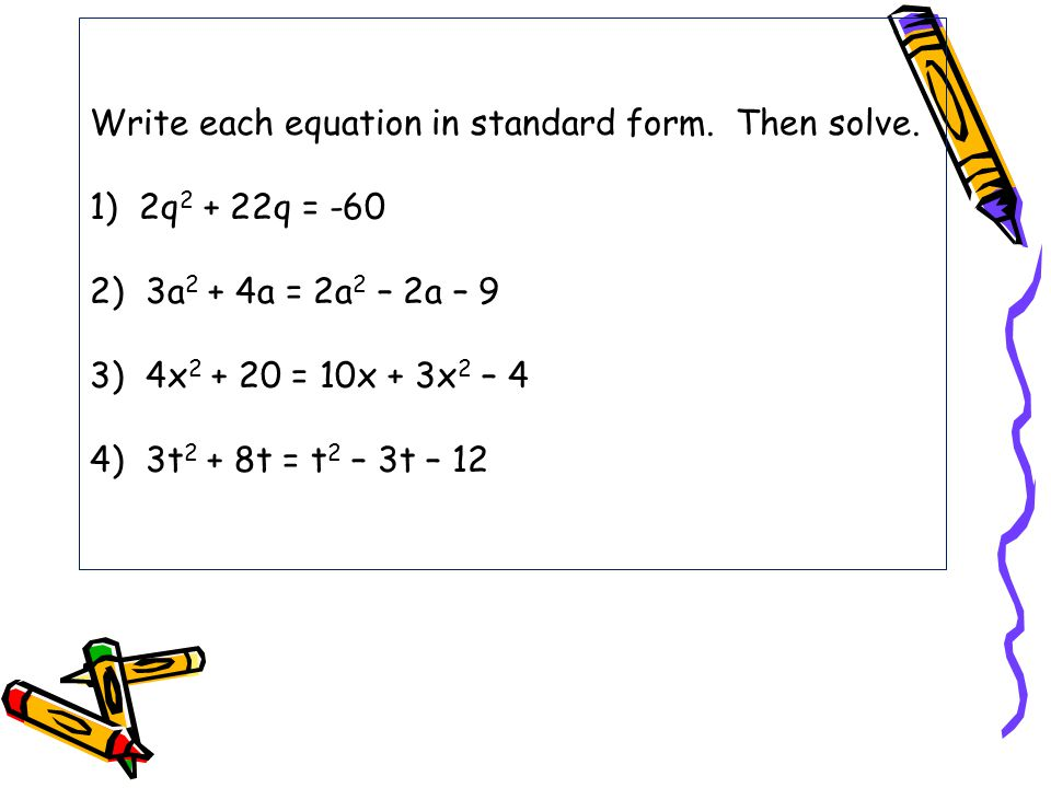 Write each equation in standard form. Then solve