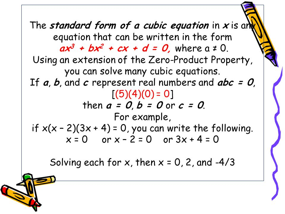 The standard form of a cubic equation in x is any equation that can be written in the form ax3 + bx2 + cx + d = 0, where a ≠ 0.