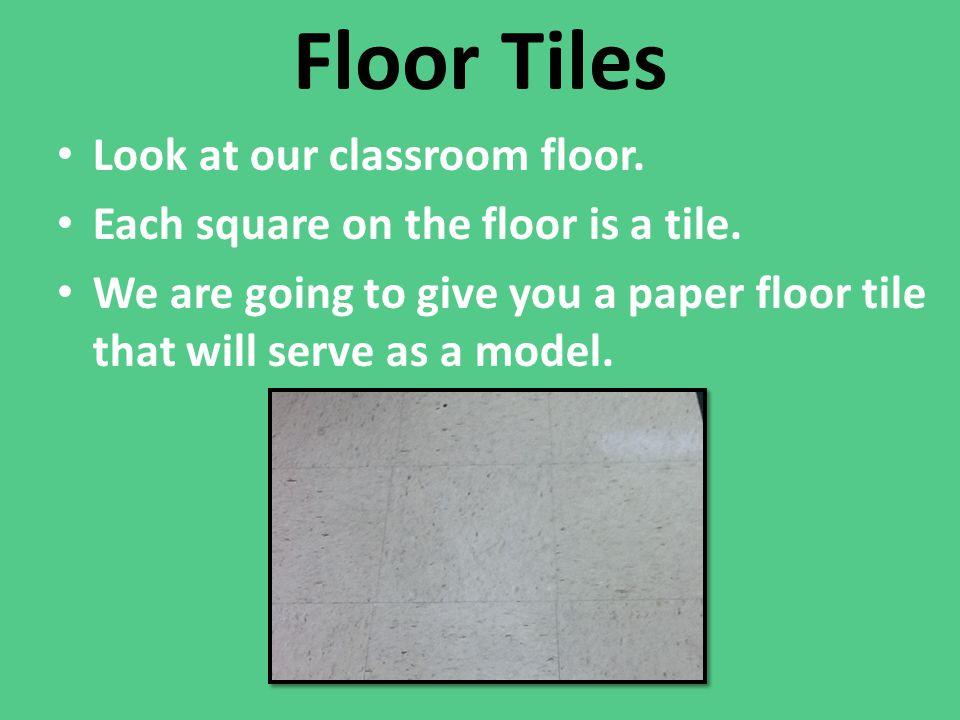 Floor Tiles Look at our classroom floor.