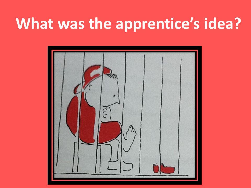 What was the apprentice's idea
