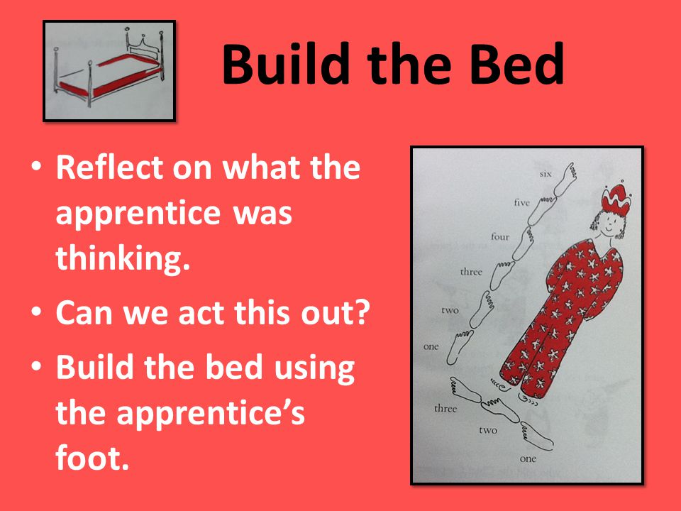Build the Bed Reflect on what the apprentice was thinking.