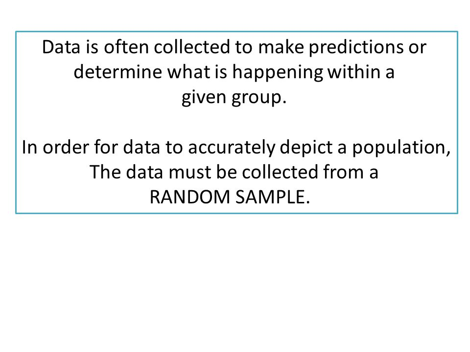 Data is often collected to make predictions or