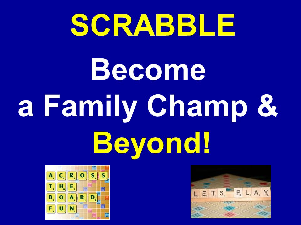 SCRABBLE Become a Family Champ & Beyond!