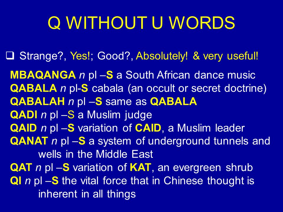 Q WITHOUT U WORDS Strange , Yes!; Good , Absolutely! & very useful!