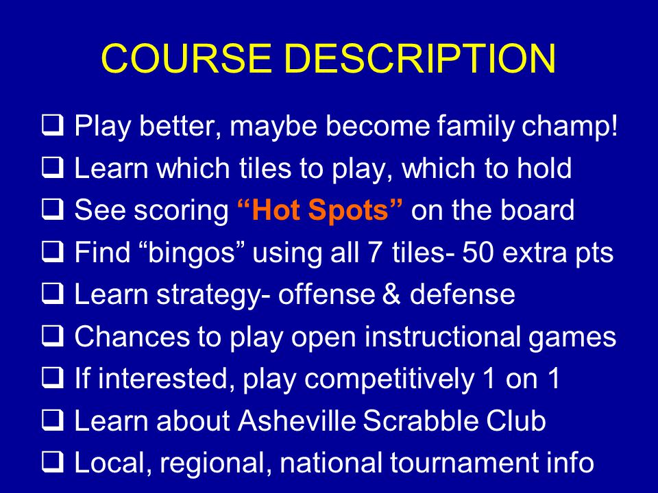 COURSE DESCRIPTION Play better, maybe become family champ!