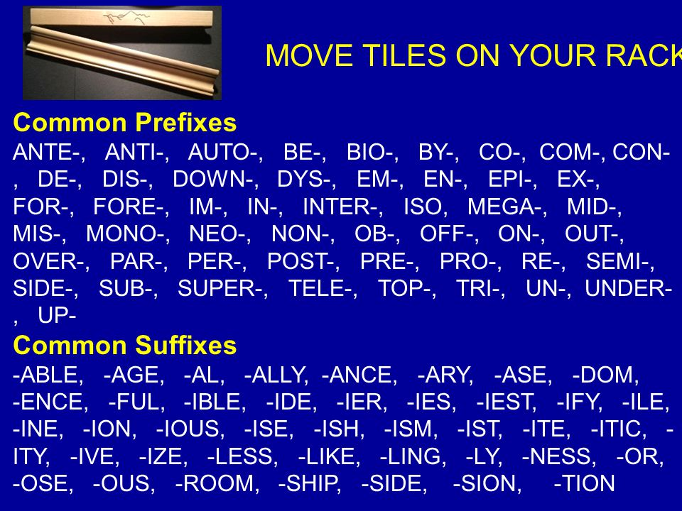 MOVE TILES ON YOUR RACK Common Prefixes Common Suffixes
