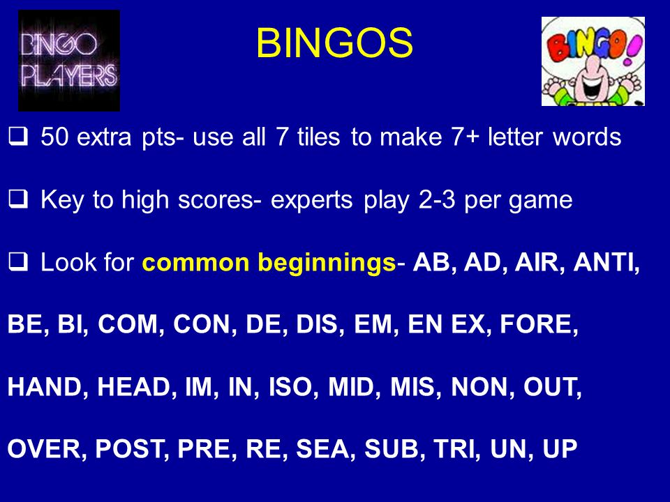 BINGOS 50 extra pts- use all 7 tiles to make 7+ letter words