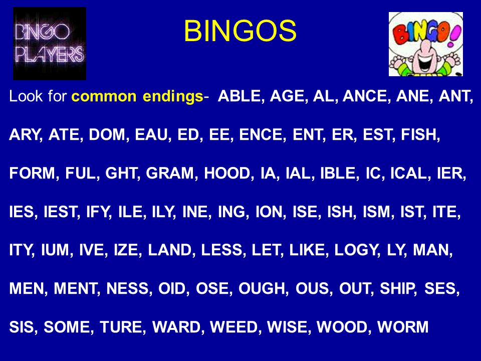 BINGOS Look for common endings- ABLE, AGE, AL, ANCE, ANE, ANT,