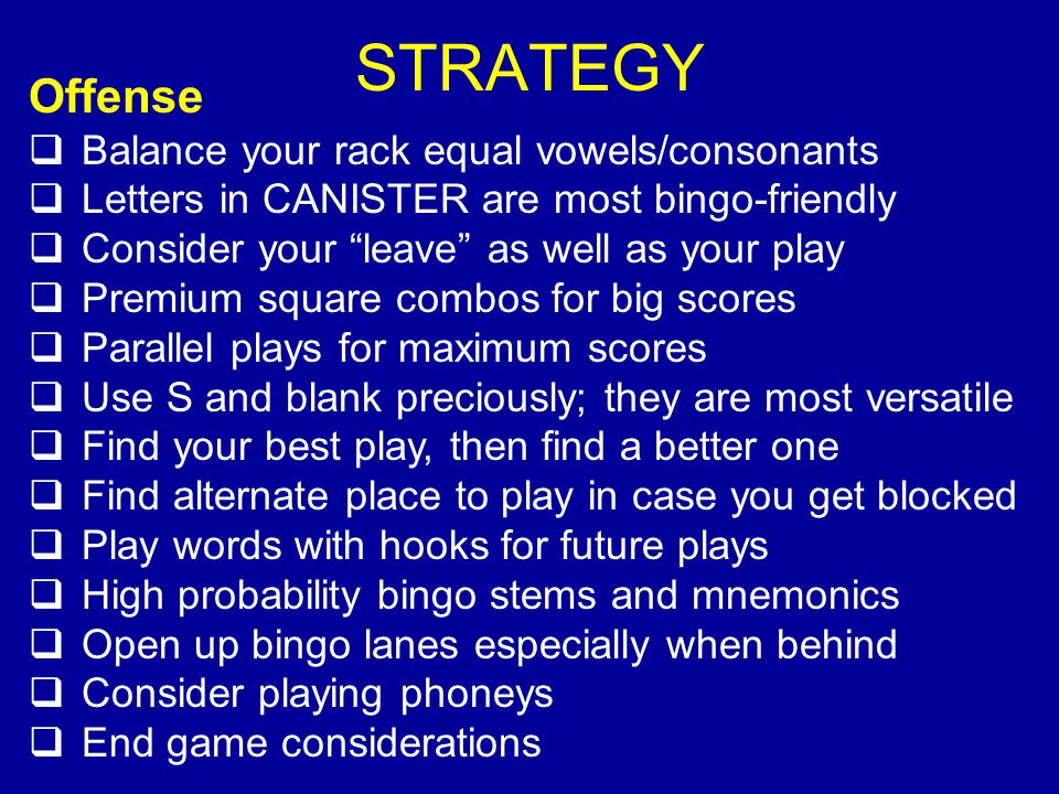 STRATEGY Offense Balance your rack equal vowels/consonants