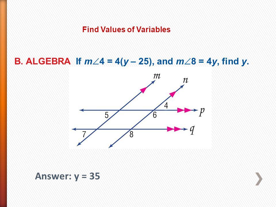 Answer: y = 35 B. ALGEBRA If m4 = 4(y – 25), and m8 = 4y, find y.