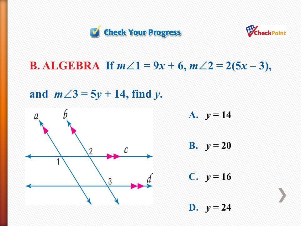 B. ALGEBRA If m1 = 9x + 6, m2 = 2(5x – 3), and m3 = 5y + 14, find y.