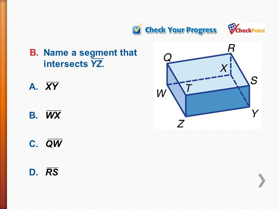 B. Name a segment that intersects YZ.