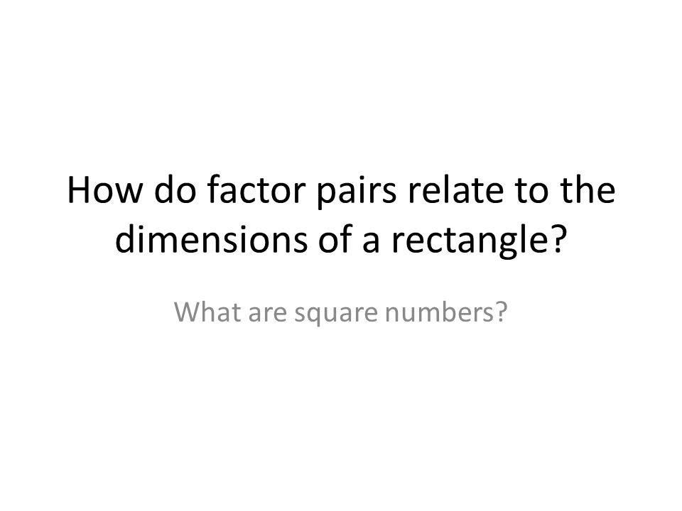 How do factor pairs relate to the dimensions of a rectangle