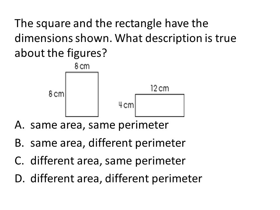 The square and the rectangle have the dimensions shown