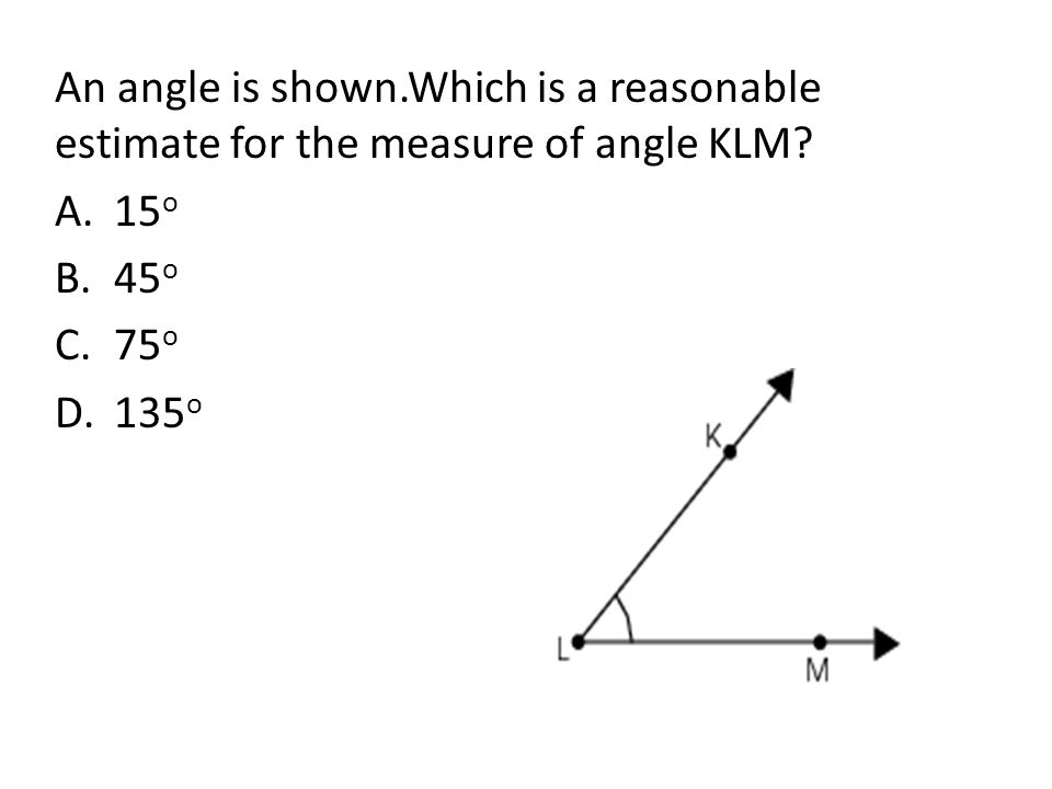 An angle is shown.Which is a reasonable estimate for the measure of angle KLM