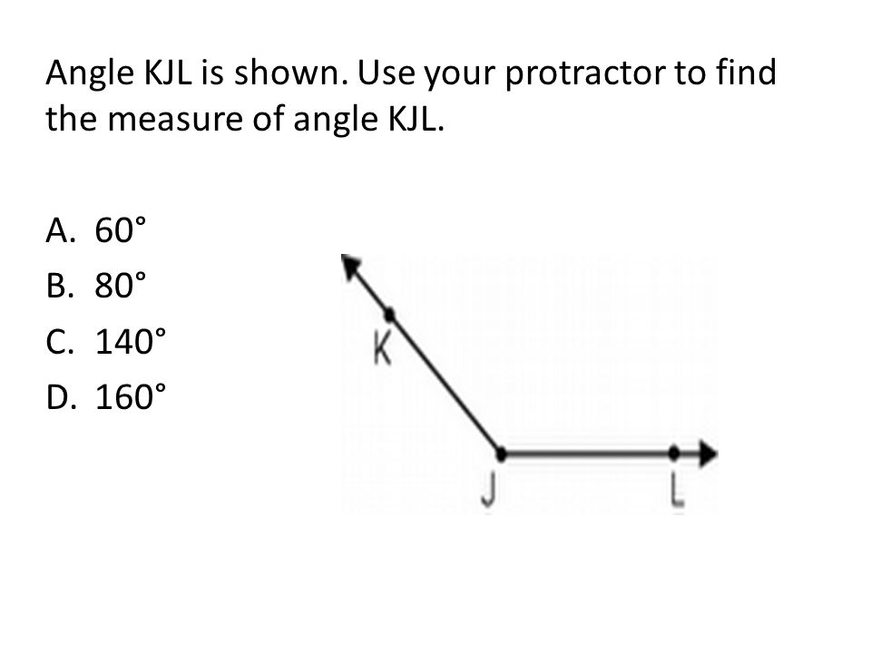 Angle KJL is shown. Use your protractor to find the measure of angle KJL.