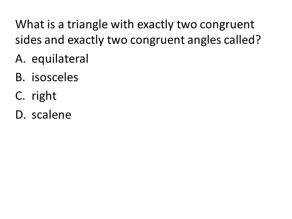 What is a triangle with exactly two congruent sides and exactly two congruent angles called