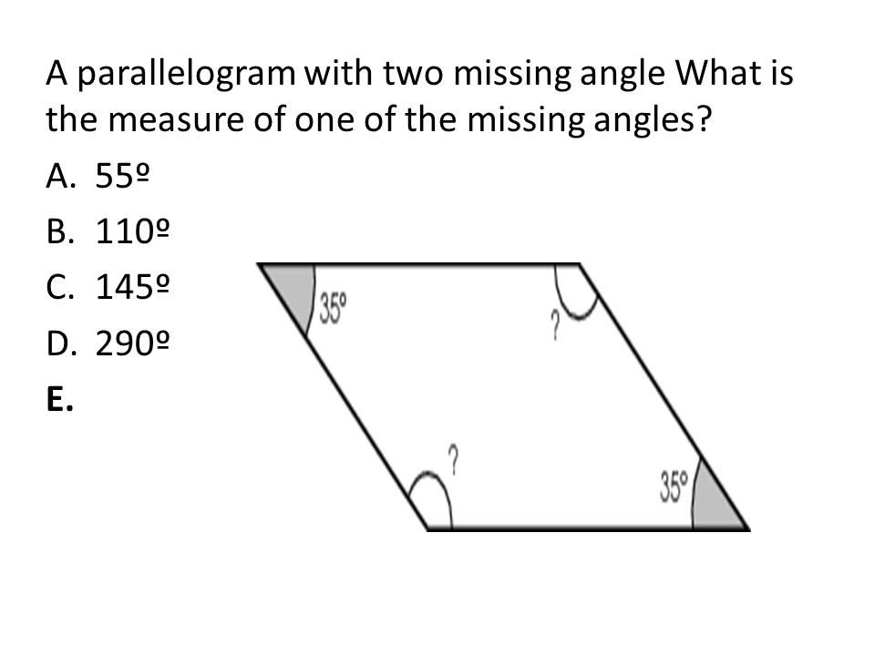 A parallelogram with two missing angle What is the measure of one of the missing angles