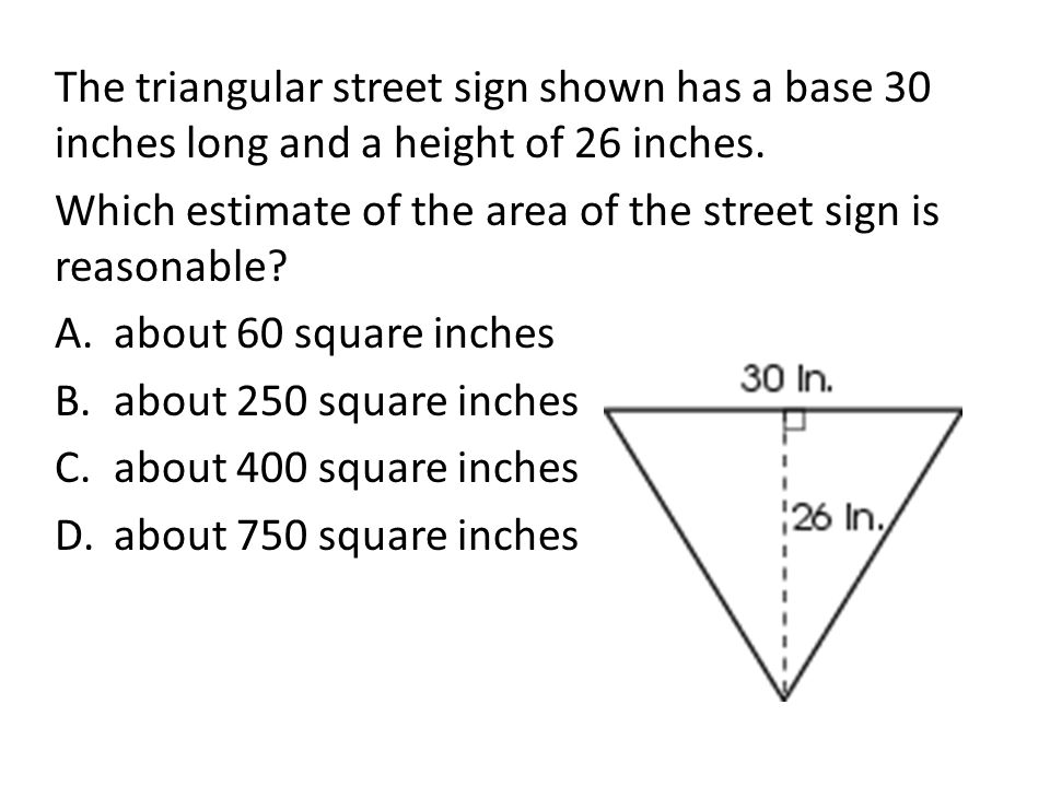 The triangular street sign shown has a base 30 inches long and a height of 26 inches.