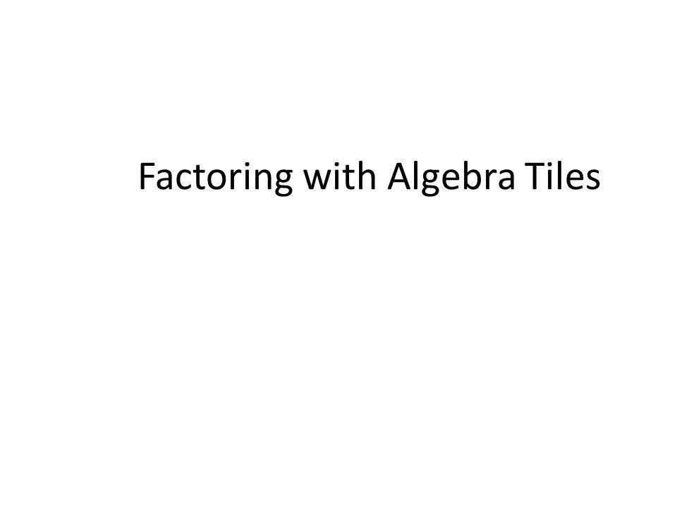 Factoring with Algebra Tiles