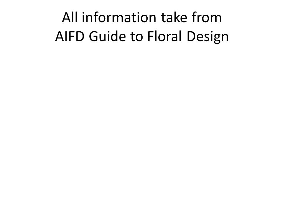 All information take from AIFD Guide to Floral Design