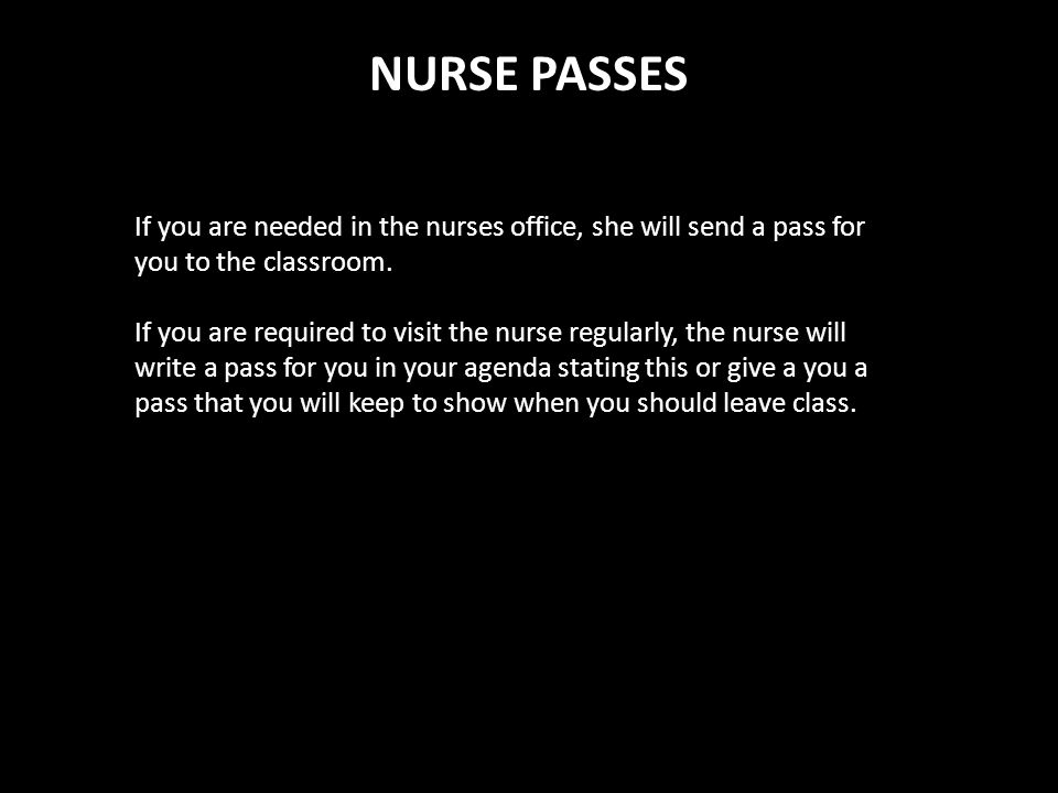 NURSE PASSES If you are needed in the nurses office, she will send a pass for you to the classroom.